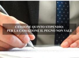 CESSIONE QUINTO STIPENDIO: PER LA CASSAZIONE IL PEGNO NON VALE
