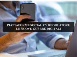 PIATTAFORME SOCIAL VS. REGOLATORI: LE NUOVE GUERRE DIGITALI
