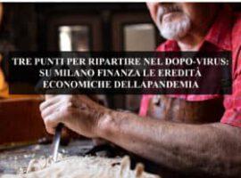 TRE PUNTI PER RIPARTIRE NEL DOPO-VIRUS: SU MILANO FINANZA LE EREDITÀ ECONOMICHE DELLA PANDEMIA