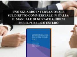 UNO SGUARDO INTERNAZIONALE SUL DIRITTO COMMERCIALE IN ITALIA – IL MANUALE DI GUSTAVO GHIDINI PER IL PUBBLICO ESTERO